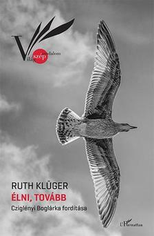 Ruth Klüger - Élni, tovább