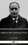 Delphi Classics H. G. Wells, - Babes in the Darkling Wood by H. G. Wells (Illustrated) [eKönyv: epub,  mobi]