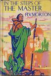 Morton H. V. - In The Steps of the Master [antikvár]