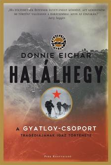 Donnie Eichar - Halálhegy - A Gyatlov-csoport tragédiájának igaz története