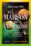 John Gray PhD. - Túl a Marson és a Vénuszon