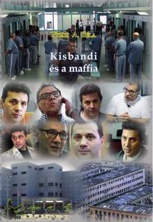 Nyári A. Béla - Kisbandi és a maffia - Az 1990-es évek magyarországi alvilága