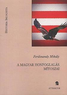 FERDINANDY MIHÁLY - A magyar honfoglalás mítoszai ***