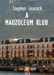 Stephen LEACOCK - A Mauzoleum Klub [eKönyv: epub, mobi]
