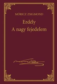 MÓRICZ ZSIGMOND - Erdély - A nagy fejedelem