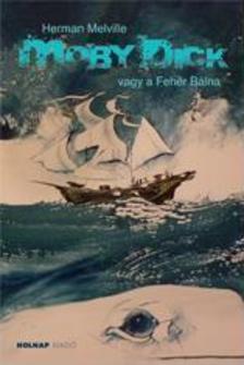 Herman Melville - Moby Dick vagy a Fehér Bálna