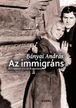 Bányai András - Az immigráns - Egy erdélyi család Kanadában - ÜKH 2017