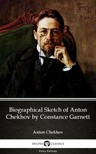 Delphi Classics Anton Chekhov, - Biographical Sketch of Anton Chekhov by Constance Garnett by Anton Chekhov (Illustrated) [eKönyv: epub, mobi]