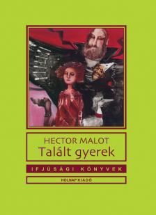 Hector Malot - Talált gyerek