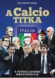 Dániel András - A Calcio titka - A futballszakma magasiskolája<!--span style='font-size:10px;'>(G)</span-->