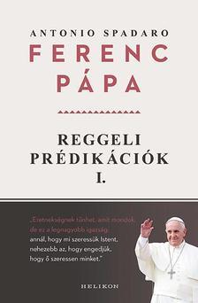 Ferenc pápa - Reggeli prédikációk 1.