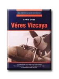 GOSS, CHRIS - VÉRES VIZCAYA - 20. SZÁZADI HADTÖRTÉNET -
