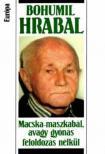 Bohumil Hrabal - MACSKA-MASZKABÁL, AVAGY GYÓNÁS FELOLDOZÁS NÉLKÜL /K/<!--span style='font-size:10px;'>(G)</span-->