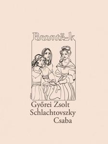 Győrei Zsolt - Schlachtovszky Csaba - Brontë-k [eKönyv: epub, mobi]