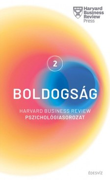 HBR - Harvard sorozat 2. Boldogság - Harvard Business Review pszichológiasorozat 2. [eKönyv: epub, mobi]