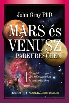 John Gray Ph. D. - Mars és Vénusz párkeresőben