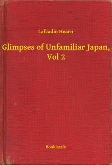 Hearn, Lafcadio - Glimpses of Unfamiliar Japan, Vol 2 [eKönyv: epub, mobi]