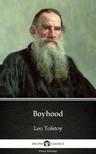Delphi Classics Leo Tolstoy, - Boyhood by Leo Tolstoy (Illustrated) [eKönyv: epub,  mobi]