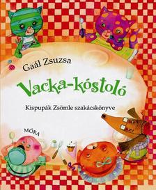 Gaál Zsuzsa - Vacka kóstoló - Kispupák Zsömle szakácskönyve