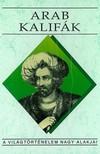 Benke József - Arab kalifák [eKönyv: epub, mobi]<!--span style='font-size:10px;'>(G)</span-->