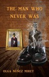 Lourdes Vidal Olga Núnez Miret, - The Man Who Never Was [eKönyv: epub, mobi]