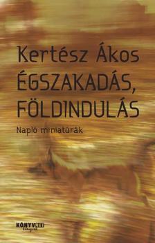 KERTÉSZ ÁKOS - ÉGSZAKADÁS, FÖLDINDULÁS - NAPLÓ MINIATÚRÁK