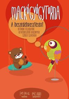 Fung Emilia - Kovács Andrea - Mackógyógytorna a beszédébresztésért - Otthoni feladatok kevésbeszédű kicsinyek számára