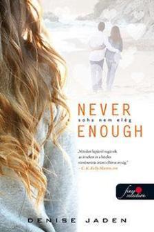 Denise Jaden - Never Enough - Soha nem elég - PUHA BORÍTÓS