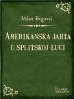 Begović Milan - Amerikanska jahta u splitskoj luci [eKönyv: epub,  mobi]