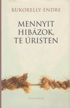Kukorelly Endre - Mennyit hibázok, te úristen [antikvár]