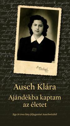 Ausch Klára - Ajándékba kaptam az életet - 2. kiadás