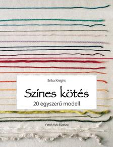 Erika Knight - Színes kötés - 20 egyszerű modell