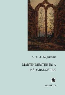 HOFFMANN, E.T.A. - Martin mester és a kádársegédek ***