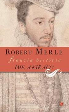Robert MERLE - Íme, a király!