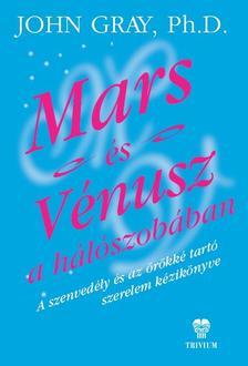 John Gray Ph. D. - Mars és Vénusz a hálószobában
