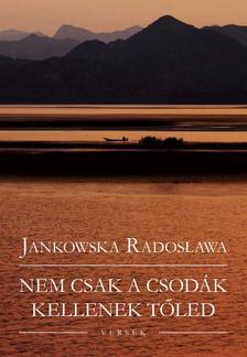 Jankowska Radoslawa - Nem csak a csodák kellenek tőled
