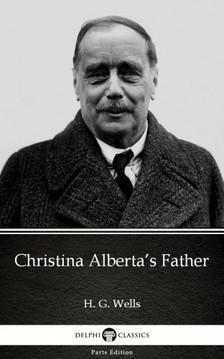 Delphi Classics H. G. Wells, - Christina Alberta's Father by H. G. Wells (Illustrated) [eKönyv: epub, mobi]