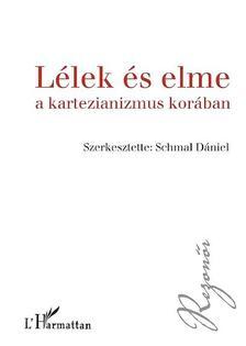 Schmal Dániel - szerk. - Lélek és elme a kartezianizmus korában.Elmefi lozófi ai szöveggyűjtemény