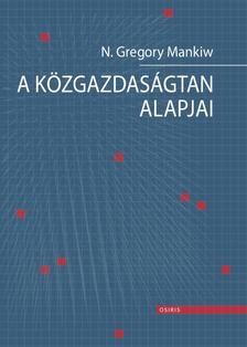 MANKIW, N. GREGORY - N. Gregory Mankiw: A közgazdaságtan alapjai