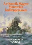 Csonkaréti Károly - Az Osztrák-Magyar Monarchia haditengerészete [eKönyv: epub, mobi]<!--span style='font-size:10px;'>(G)</span-->