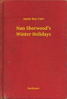 Carr Annie Roe - Nan Sherwood s Winter Holidays [eKönyv: epub, mobi]