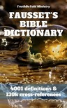 Andrew Robert Fausset, David Brown, Joern Andre Halseth, Robert Jamieson, TruthBeTold Ministry - Fausset's Bible Dictionary [eKönyv: epub,  mobi]