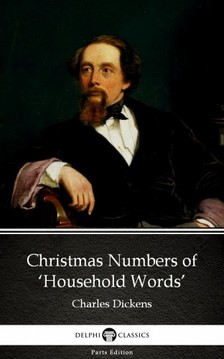 Delphi Classics Charles Dickens, - Christmas Numbers of 'Household Words' by Charles Dickens (Illustrated) [eKönyv: epub, mobi]