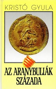 Kristó Gyula - Aranybullák évszázada [eKönyv: epub, mobi]