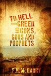 McGarry F.K. - To Hell With Greed and Guns,  Gods and Prophets [eKönyv: epub,  mobi]