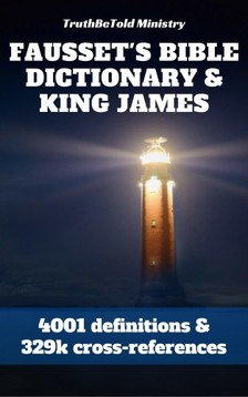 Andrew Robert Fausset, David Brown, Joern Andre Halseth, King James, Robert Jamieson, TruthBeTold Ministry - Fausset's Bible Dictionary and King James Bible [eKönyv: epub, mobi]