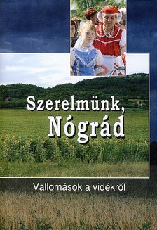 SZERELMÜNK, NÓGRÁD - VALLOMÁSOK A VIDÉKRŐL