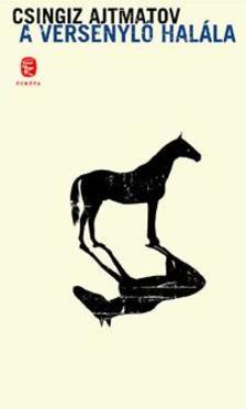 Csingiz AJTMATOV - A versenyló halála - új borítóval