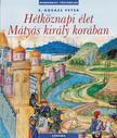 E. Kovács Péter - HÉTKÖZNAPI ÉLET MÁTYÁS KIRÁLY KORÁBAN (ÚJ!)