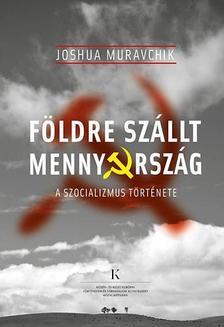 Joshua Muravchik - Földre szállt mennyország - A szocializmus története